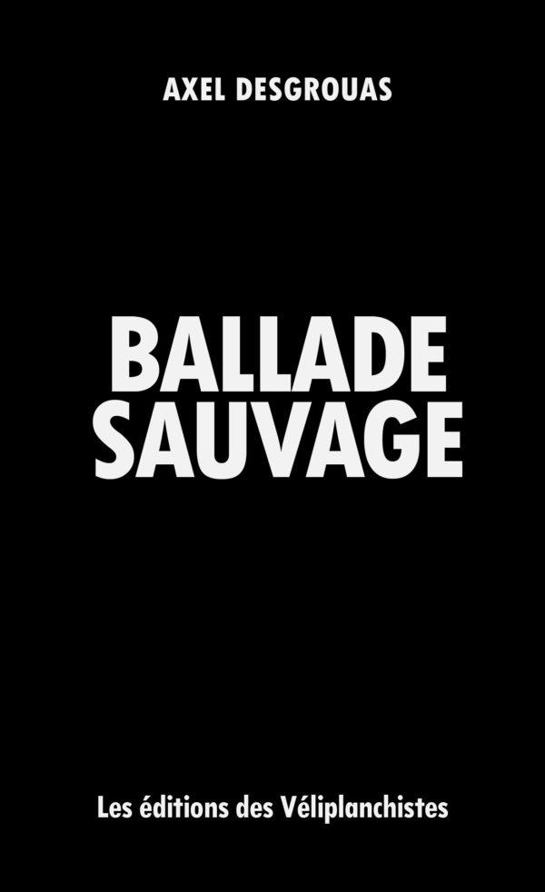 Ballade sauvage - Axel Desgrouas