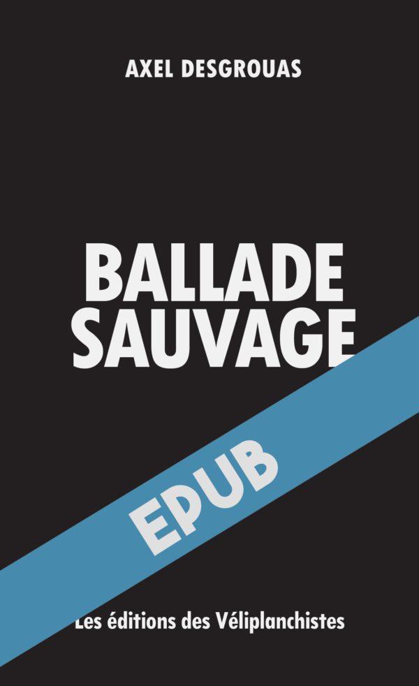 Ballade sauvage - Epub - Axel Desgrouas